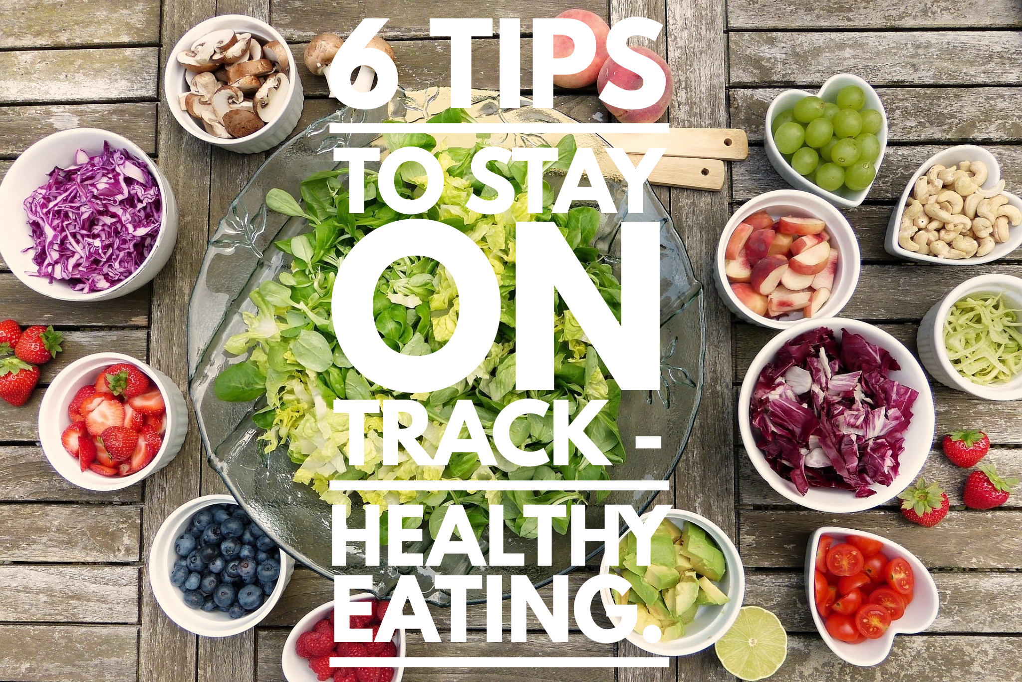 Healthy Eating - 6 tips to stay on track