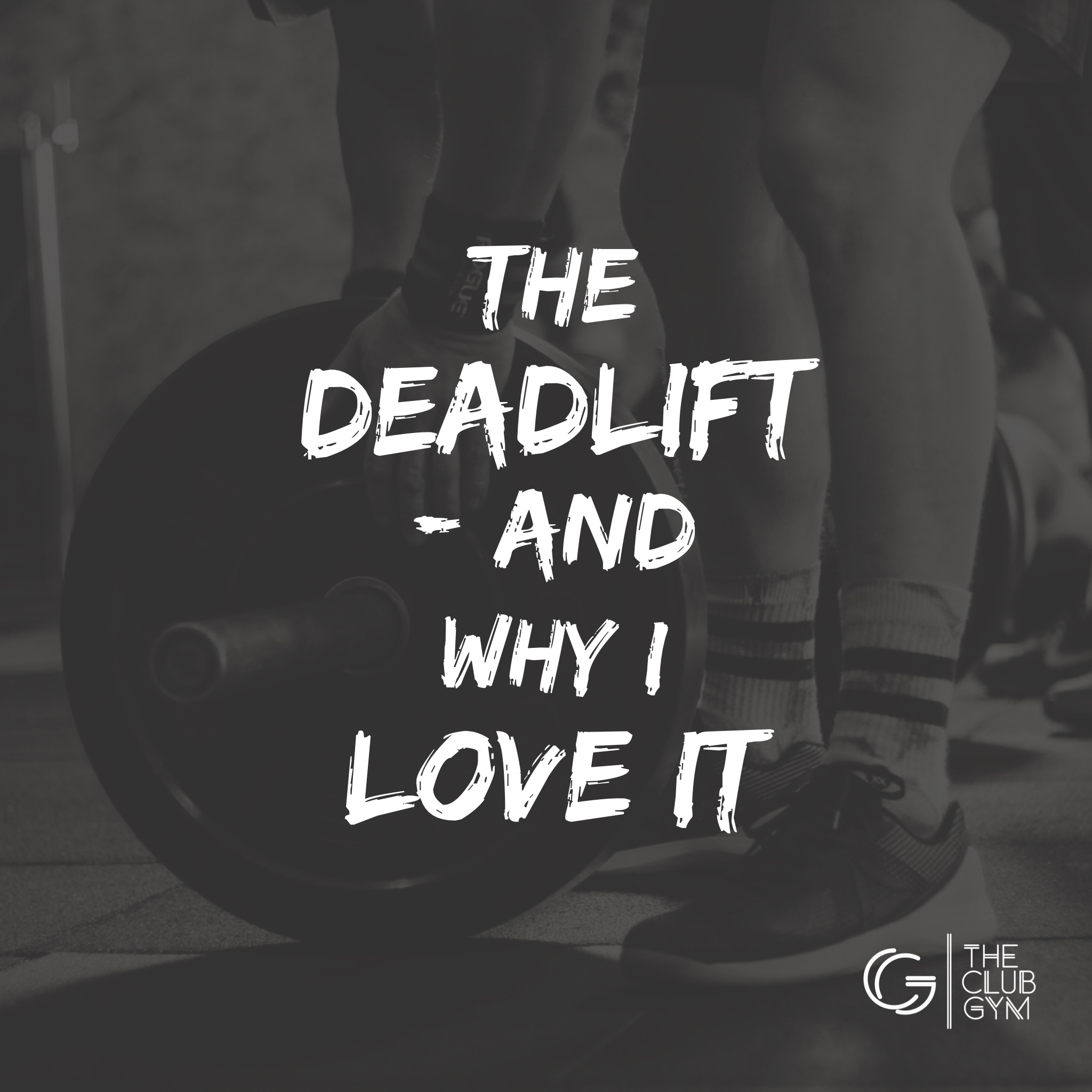 The Deadlift - and why I love it - The Club Gym